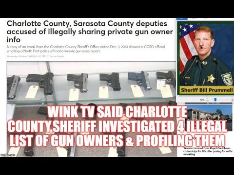 WINK TV SAID CHARLOTTE COUNTY,SHERIFF INVESTIGATED 4 ILLEGAL LIST OF GUN OWNERS & PROFILING THEM